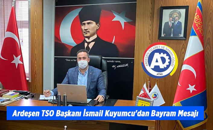 Ardeşen TSO Başkanı İsmail Kuyumcu'dan Bayram Mesajı
