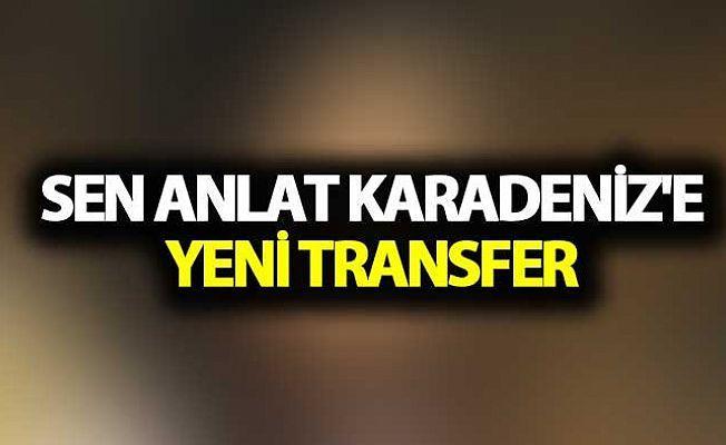 Sen Anlat Karadeniz'e yeni transfer